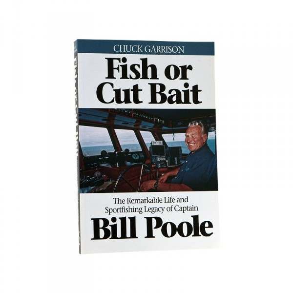 Fish or Cut Bait: The Remarkable Life and Sportfishing Legacy of Captain Bill Poole